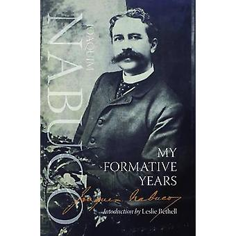 My Formative Years by Joaquim Nabuco - Leslie Bethell - 9781908493668