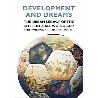 Development and Dreams - The Urban Legacy of the 2010 Football World C