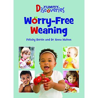 Yummy Discoveries - Worry-Free Weaning by Felicity Bertin - Anna Walto