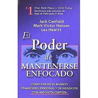 El Poder de Mantenerse Enfocado: Como Dar nl El Blanco Financiero, persoonlijke y de Negocios Con Absoluta Certeza
