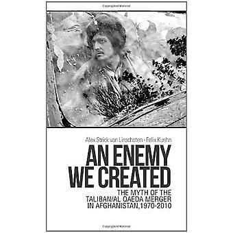 Un ennemi que nous avons créé: Le mythe des Taliban / fusion d'Al-Qaïda en Afghanistan, 1970-2010