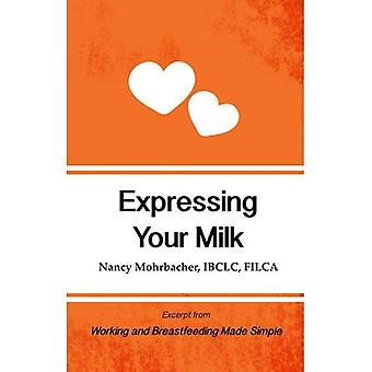 Expressing Your Milk: Excerpt from Working and Breastfeeding Made Simple: Volume 3 (Working and Breastfeeding...