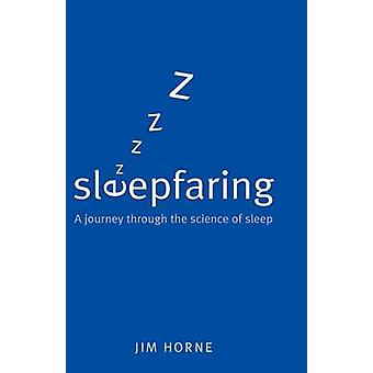 Sleepfaring A Journey Through the Science of Sleep by Horne & Jim