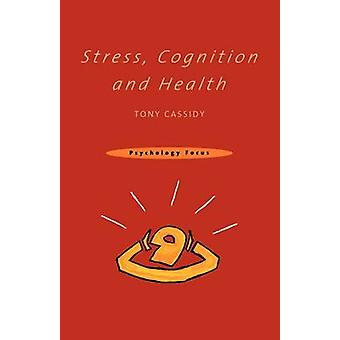 Stress Cognition and Health by Cassidy & Tony
