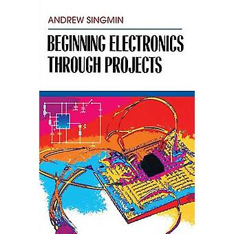 Beginning Electronics Through Projects by Singmin & Andrew