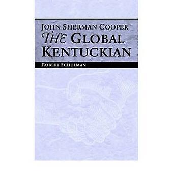 John Sherman Cooper The Global Kentuckian by Schulman & Robert