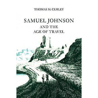 Samuel Johnson und das Zeitalter des Reisens von Curley & Thomas M.