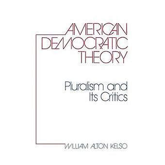 American Democratic Theory Pluralism and Its Critics by Kelso & William Alton