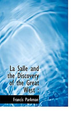 La Salle and the Discovery of the Great West by Parkhomme & Francis