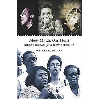 Many Minds One Heart SNCCs Dream for a New America by Hogan & Wesley C.