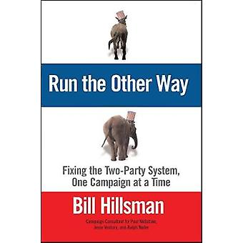 Run the Other Way Fixing the TwoParty System One Campaign at a Time by Hillsman & Bill