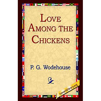 Love Among the Chickens by Wodehouse & P. G.