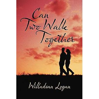 Can Two Walk Together by Logan & Willadean