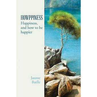 Howppiness Happiness and How to Be Happier by Batlle I. Perales & Jaume