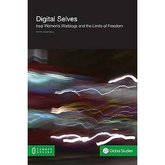 Digital Selves Iraqi Womens Warblogs and the Limits of Freedom by Campbell & Perri