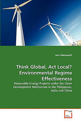 Think Global Act Local EnvironHommestal Regime Effectiveness by Marquardt & Jens