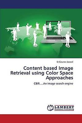 Content Based Image Retrieval Using Couleur Space Approaches by Jaswal Er Gaurav