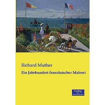 Ein Jahrhundert franzsischer Malerei by Muther & Richard