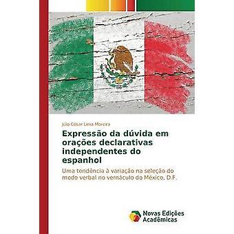 Expresso da dvida em oraes declarativas independentes do espanhol by Lima Moreira Jlio Csar