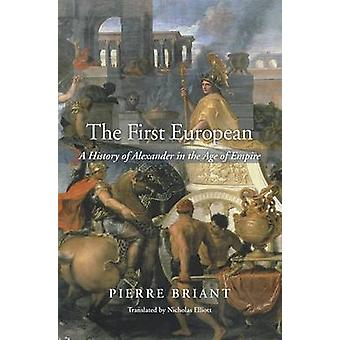 The First European - A History of Alexander in the Age of Empire by Pr