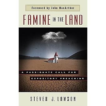 Famine in the Land - A Passionate Call for Expository Preaching by Dr