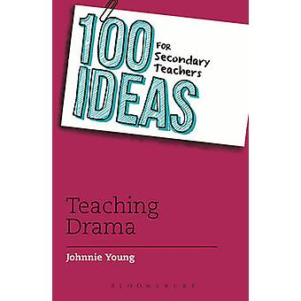 100 Ideas for Secondary Teachers - Teaching Drama by Johnnie Young - 9