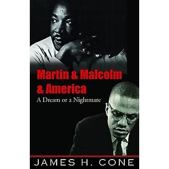 Martin and Malcolm and America - A Dream or a Nightmare? by James H. C