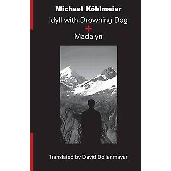 Idyll with Drowning Dog and Madalyn by Michael Koehlmeier - 978157241