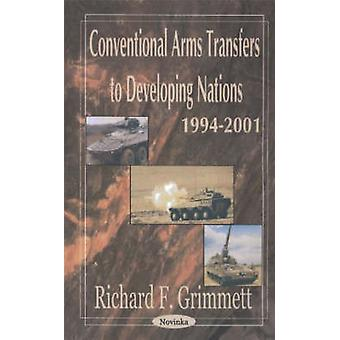 Conventional Arms Transfers to Developing Nations - 1994-2001 by Rich