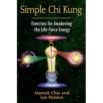 Simple Chi Kung - Exercises for Awakening the Life-Force Energy by Man