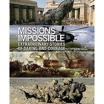Missions Impossible - Extraordinary Stories of Daring and Courage by H