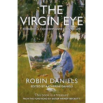 The Virgin Eye - Towards a Contemplative View of Life by Robin Daniels