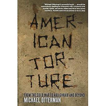 Amerikanische Folter: Vom Kalten Krieg nach Abu Ghraib und darüber hinaus