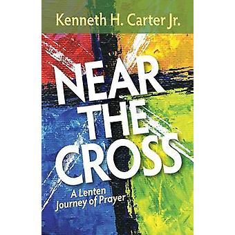 Near the Cross A Lenten Journey of Prayer by Carter & Kenneth H Jr