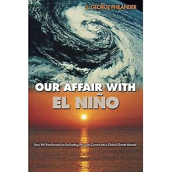Our Affair with El Nino: How We Transformed an Enchanting Peruvian Current into a Global Climate Hazard