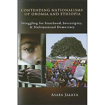Contending Nationalisms of Oromia and Ethiopia: Struggling for Statehood, Sovereignty, and Multinational Democracy