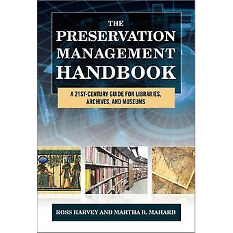 The Preservation Management Handbook: A 21st-Century Guide for Libraries Archives and Museums (Hardcover) by Harvey Ross Mahard Martha R.