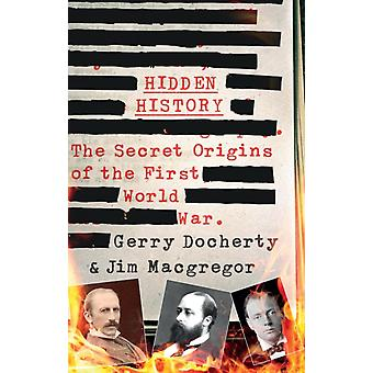 Hidden History: The Secret Origins of the First World War (Hardcover) by Docherty Gerry Macgregor James