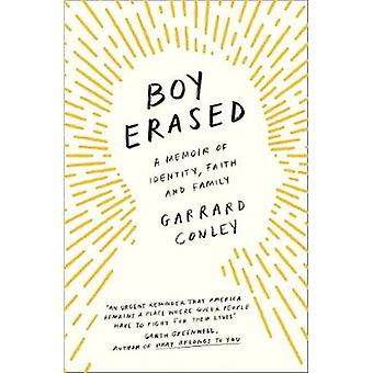 Boy Erased - A Memoir of Identity - Faith and Family by Boy Erased - A