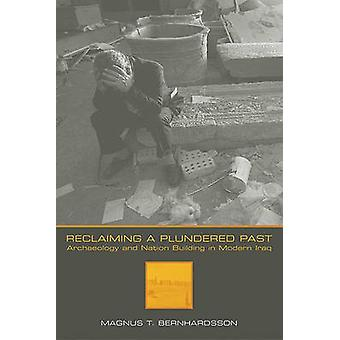 Reclaiming a Plundered Past - Archaeology and Nation Building in Moder