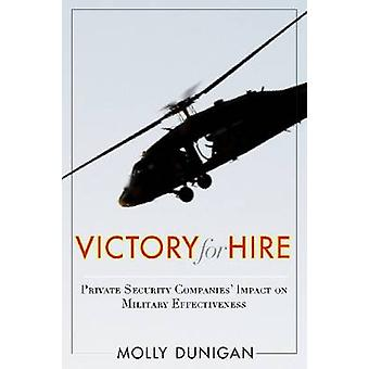 Victory for Hire - Private Security Companies' Impact on Military Effe