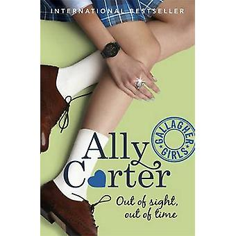 Out of Sight - Out of Time by Ally Carter - 9781408314746 Book