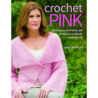 Crochet Pink - 26 Patterns to Crochet for Comfort - Gratitude - and Ch