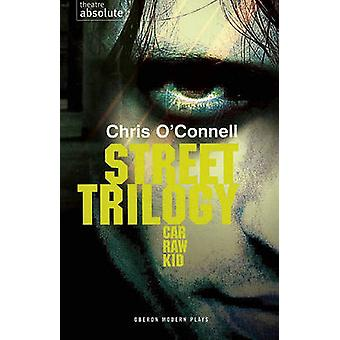 Street Trilogy - Car Raw Kid by Chris O'Connell - 9781840023893 Book