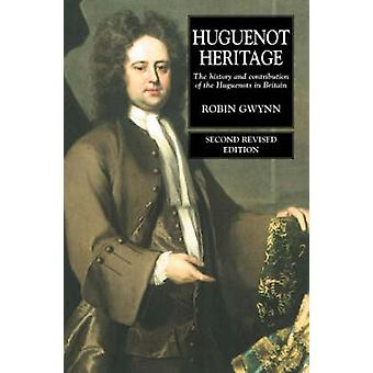 Huguenot Heritage - The History and Contribution of the Huguenots in B