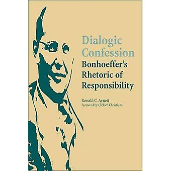 Dialogic Confession - Bonhoeffer's Rhetoric of Responsibility by Ronal