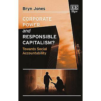 Corporate Power and Responsible Capitalism? - Towards Social Accountab
