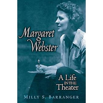 Margaret Webster - A Life in the Theater by Milly S. Barranger - 97804