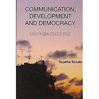 Communication, Development and Democracy: Mapping a Discourse