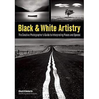 Black & White Artistry : The Creative Photgrapher's Guide to Interpreting Places and Spaces